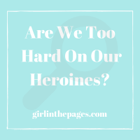 Are We Too Hard on Our Heroines?