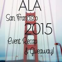 ALA San Francisco 2015 Recap & Giveaway!