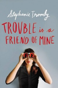 Trouble is a Friend of Mine by Stephanie Tromly | ARC Review