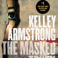 The Masked Truth by Kelley Armstrong | A Psychological Thriller Worth the Anxiety