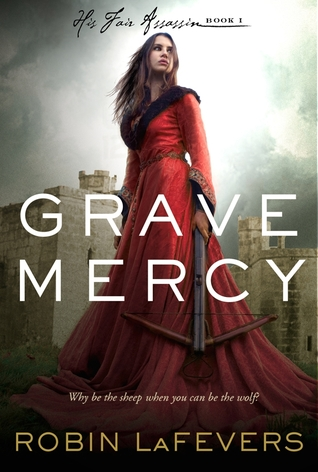 Grave Mercy (His Fair Assassin, #1) by Robin LaFevers