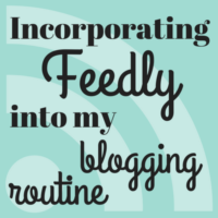 Incorporating Feedly Into My Blogging Routine