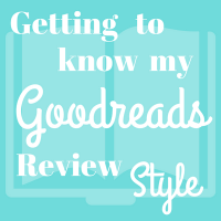 Getting to Know My Goodreads Review Style | Discussion