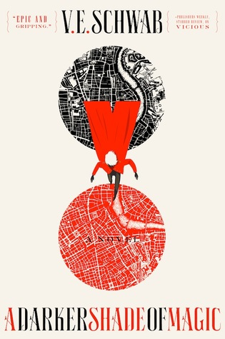 A Darker Shade of Magic (Shades of Magic, #1) by V.E. Schwab