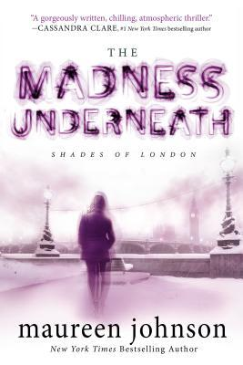The Madness Underneath (Shades of London, #2) by Maureen Johnson