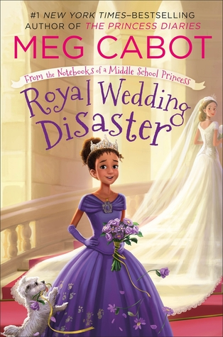 Royal Wedding Disaster: From the Notebooks of a Middle School Princess by Meg Cabot