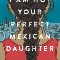 I Am Not Your Perfect Mexican Daughter by Erika L. Sánchez | Review