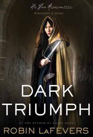 Dark Triumph (His Fair Assassin, #2) by Robin LaFevers