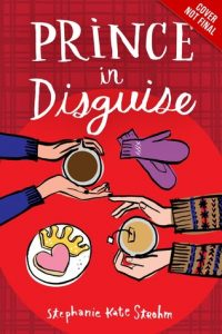 Prince in Disguise by Stephanie Kate Strohm | ARC Review
