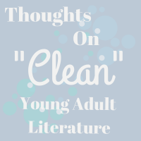 "Thoughts on ""Clean"" Young Adult Literature"