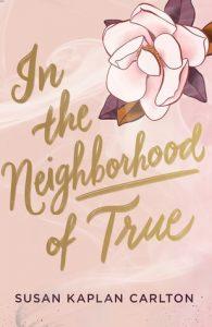 In the Neighborhood of True by Susan Kaplan Carlton | ARC Review