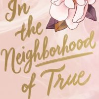 In the Neighborhood of True by Susan Kaplan Carlton | ARC Review