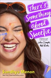 There's Something About Sweetie by Sandhya Menon | ARC Review