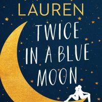 Twice in a Blue Moon by Christina Lauren | ARC Review