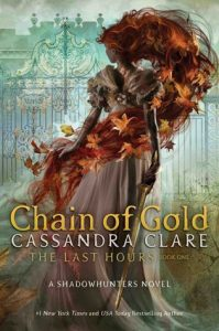 Chain of Gold by Cassandra Clare | The Last Hours #1