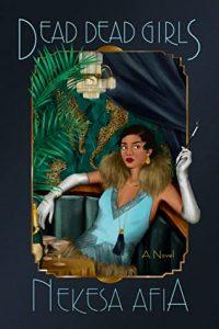 Dead Dead Girls by Nekesa Afia (Harlem Renaissance Mystery #1)   Review