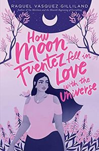How Moon Fuentez Fell in Love with the Universe by Raquel Vasquez Gilliland   ARC Review