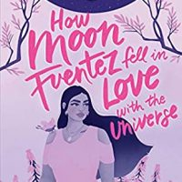 How Moon Fuentez Fell in Love with the Universe by Raquel Vasquez Gilliland | ARC Review